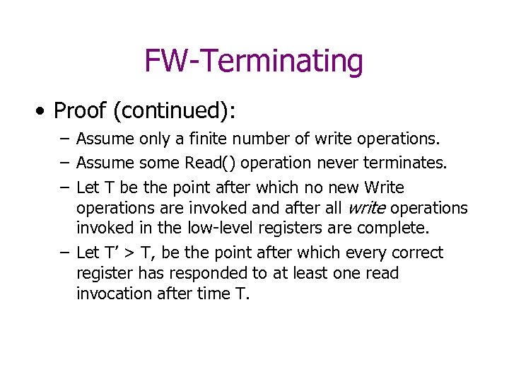 FW-Terminating • Proof (continued): – Assume only a finite number of write operations. –