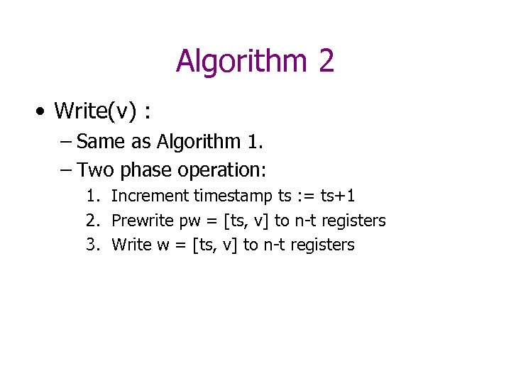 Algorithm 2 • Write(v) : – Same as Algorithm 1. – Two phase operation: