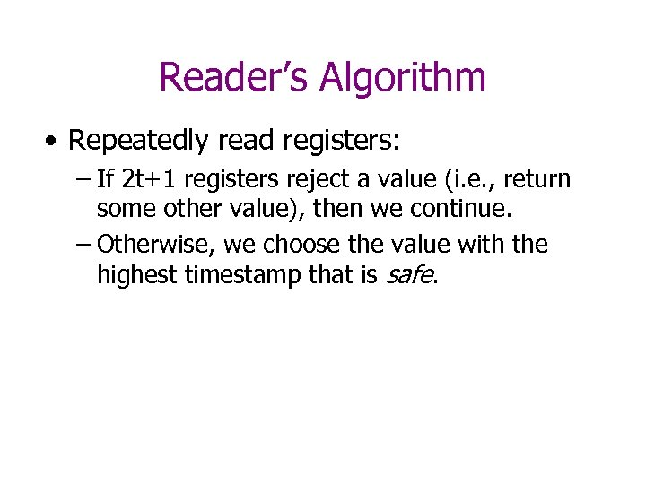 Reader's Algorithm • Repeatedly read registers: – If 2 t+1 registers reject a value