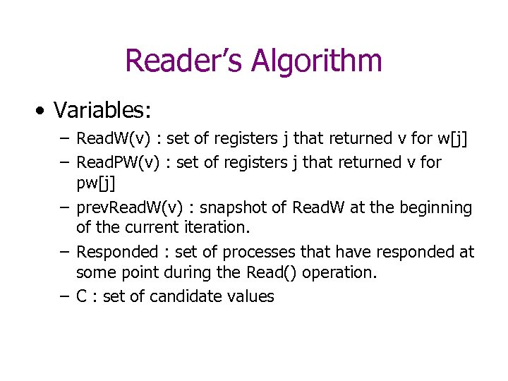Reader's Algorithm • Variables: – Read. W(v) : set of registers j that returned