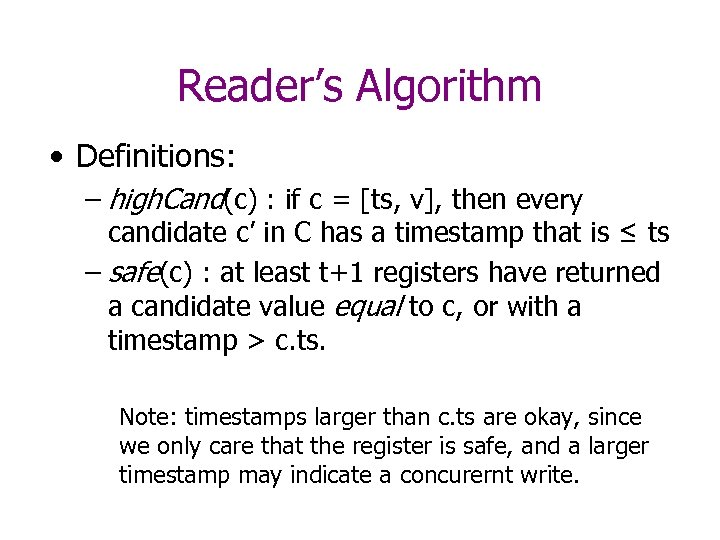 Reader's Algorithm • Definitions: – high. Cand(c) : if c = [ts, v], then
