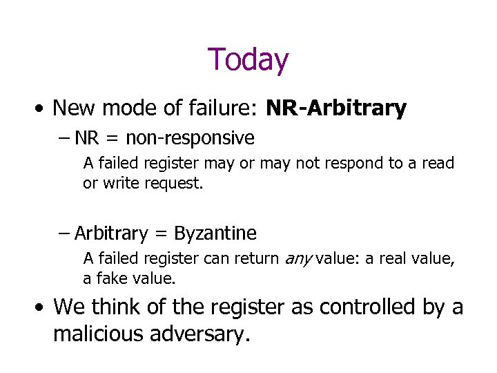 Today • New mode of failure: NR-Arbitrary – NR = non-responsive A failed register