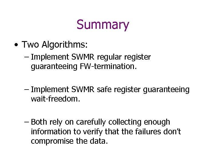 Summary • Two Algorithms: – Implement SWMR regular register guaranteeing FW-termination. – Implement SWMR
