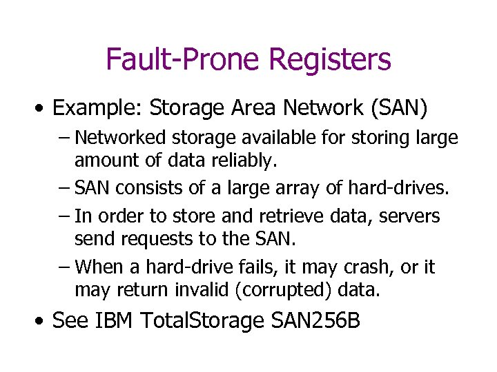 Fault-Prone Registers • Example: Storage Area Network (SAN) – Networked storage available for storing