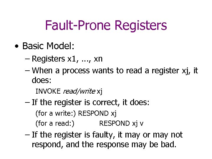 Fault-Prone Registers • Basic Model: – Registers x 1, . . . , xn