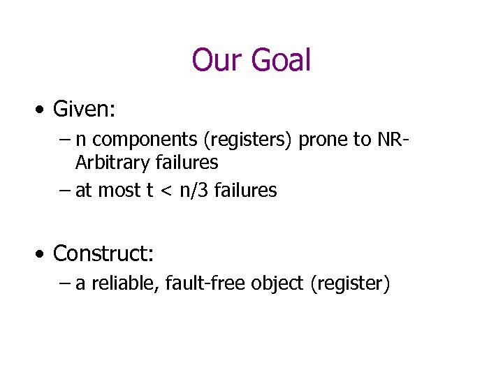Our Goal • Given: – n components (registers) prone to NRArbitrary failures – at