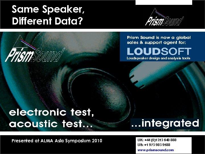 Same Speaker, Different Data? Loudspeaker design and analysis tools Presented at ALMA Asia Symposium