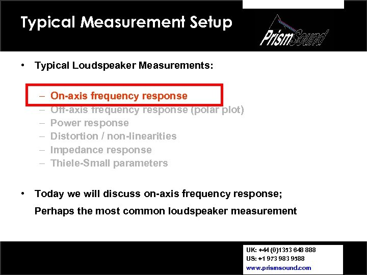 Typical Measurement Setup • Typical Loudspeaker Measurements: – – – On-axis frequency response Off-axis