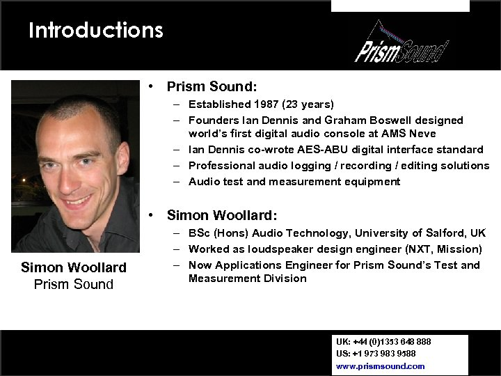 Introductions • Prism Sound: – Established 1987 (23 years) – Founders Ian Dennis and