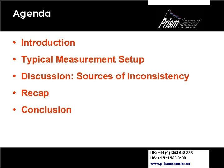 Agenda • Introduction • Typical Measurement Setup • Discussion: Sources of Inconsistency • Recap