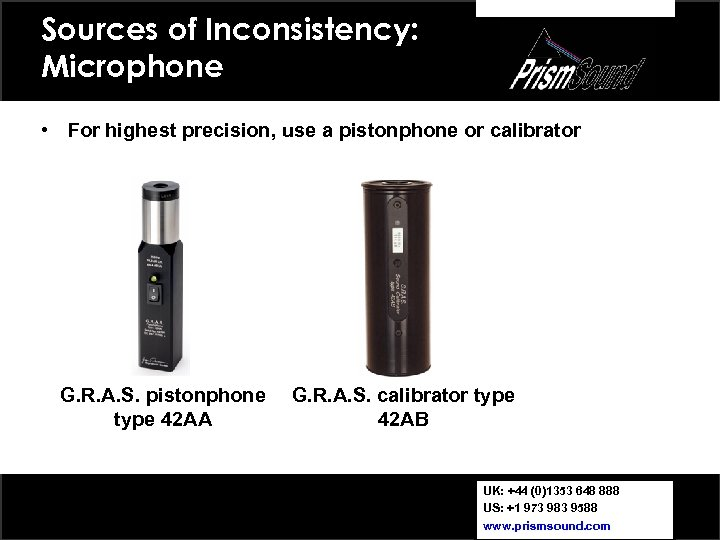 Sources of Inconsistency: Microphone • For highest precision, use a pistonphone or calibrator G.
