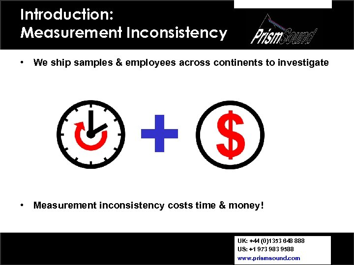 Introduction: Measurement Inconsistency • We ship samples & employees across continents to investigate +
