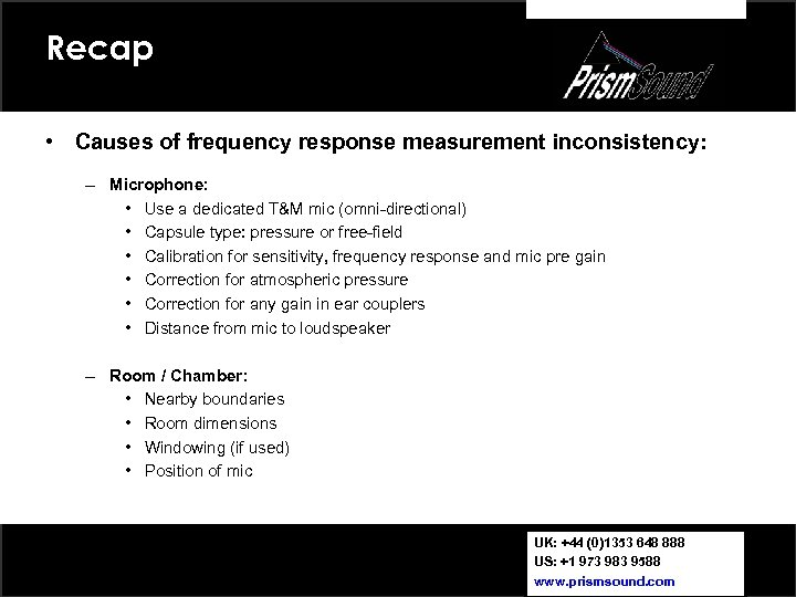 Recap • Causes of frequency response measurement inconsistency: – Microphone: • Use a dedicated