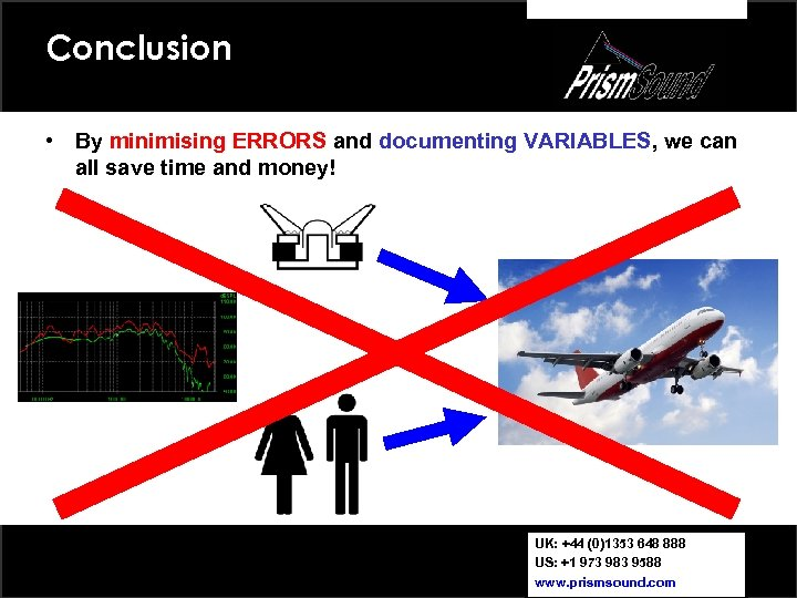 Conclusion • By minimising ERRORS and documenting VARIABLES, we can all save time and