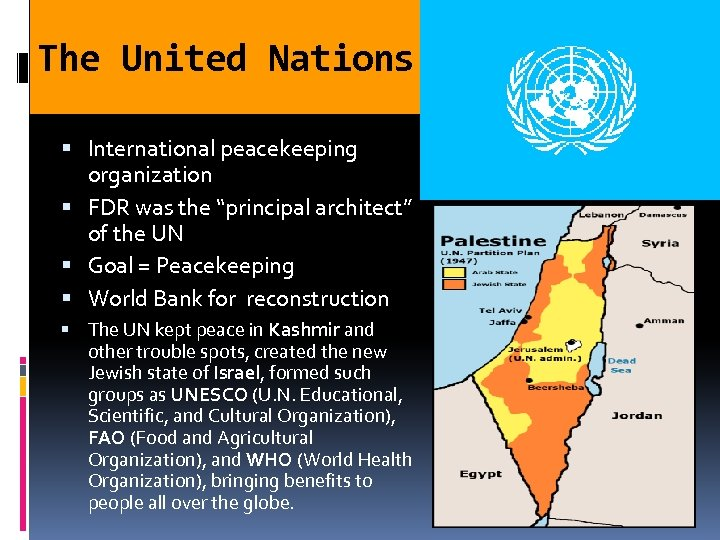 "The United Nations International peacekeeping organization FDR was the ""principal architect"" of the UN"