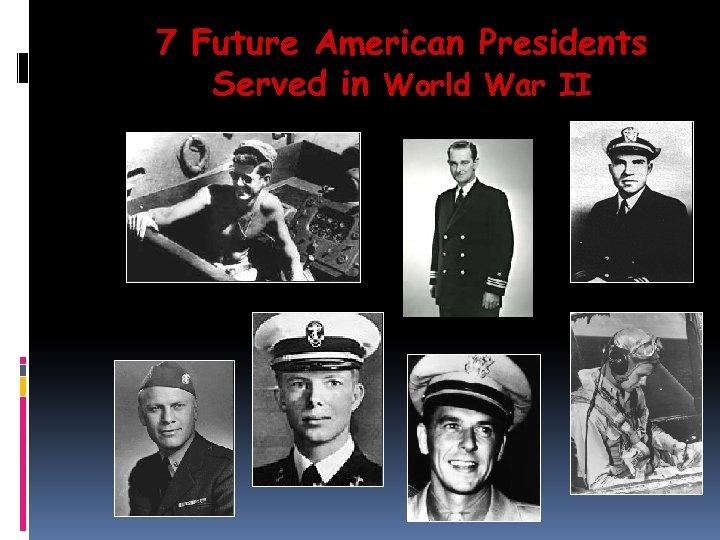 7 Future American Presidents Served in World War II