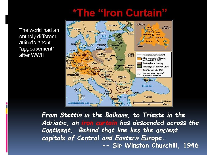 """*The """"Iron Curtain"""" The world had an entirely different attitude about """"appeasement"""" after WWII"""