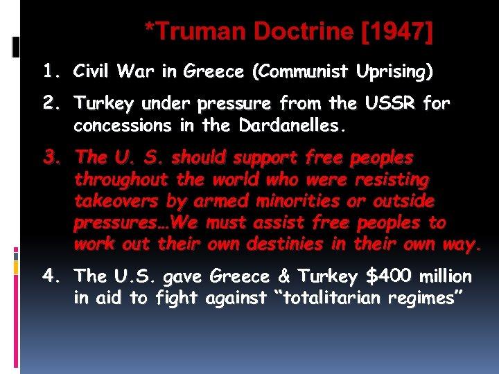 *Truman Doctrine [1947] 1. Civil War in Greece (Communist Uprising) 2. Turkey under pressure