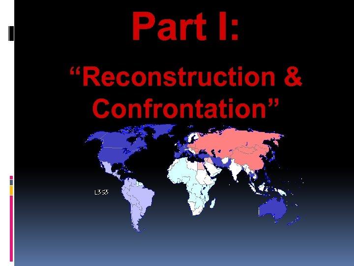 """Part I: """"Reconstruction & Confrontation"""""""