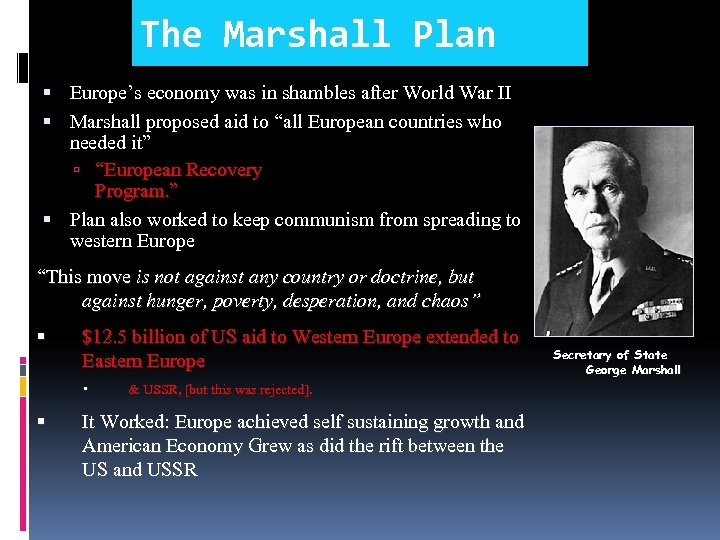 The Marshall Plan Europe's economy was in shambles after World War II Marshall proposed