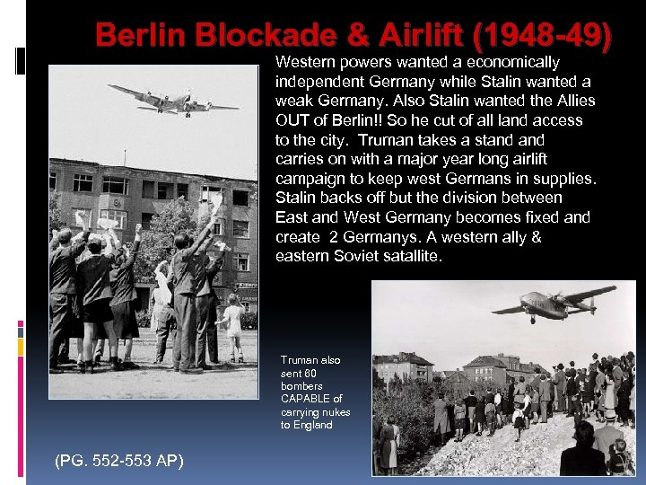 Berlin Blockade & Airlift (1948 -49) Western powers wanted a economically independent Germany while