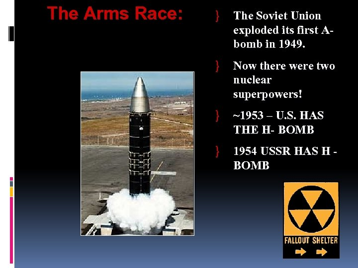 The Arms Race: } The Soviet Union exploded its first Abomb in 1949. }