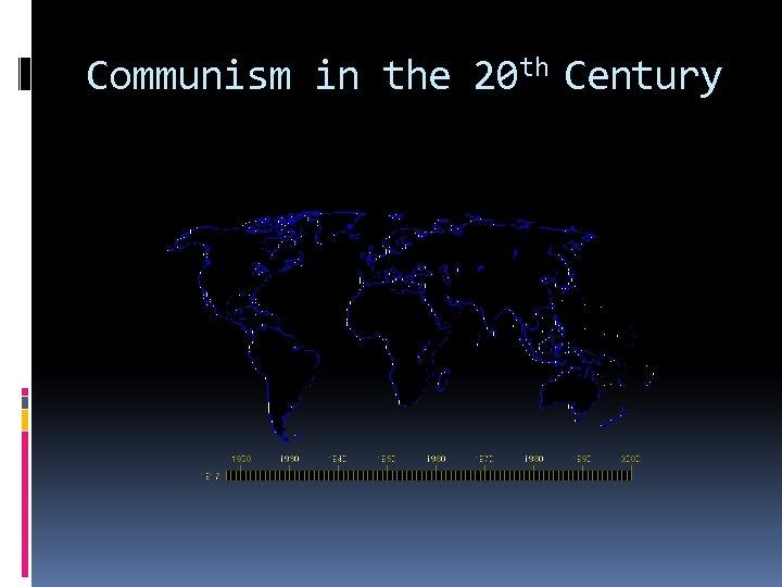 Communism in the 20 th Century