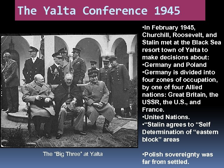 The Yalta Conference 1945 • In February 1945, Churchill, Roosevelt, and Stalin met at