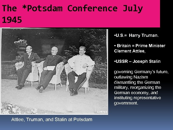 The *Potsdam Conference July 1945 • U. S. = Harry Truman. • Britain =
