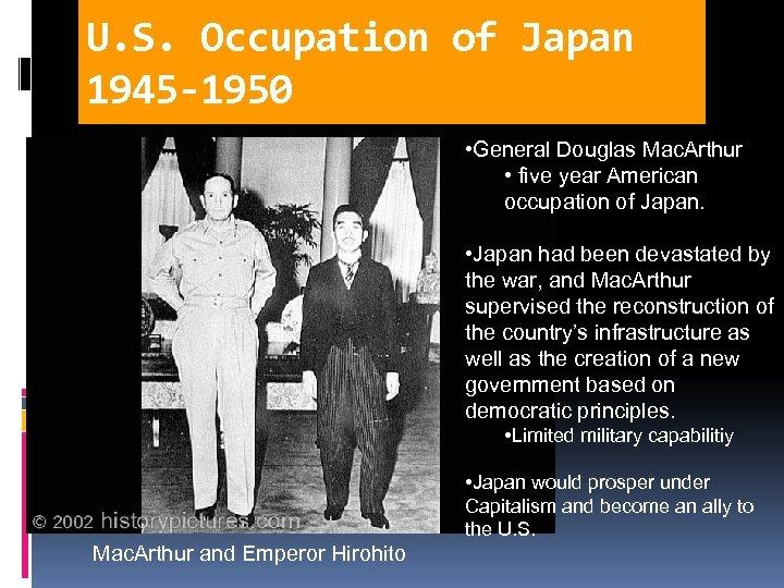 U. S. Occupation of Japan 1945 -1950 • General Douglas Mac. Arthur • five