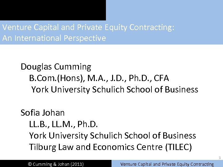 Venture Capital and Private Equity Contracting: An International Perspective Douglas Cumming B. Com. (Hons),