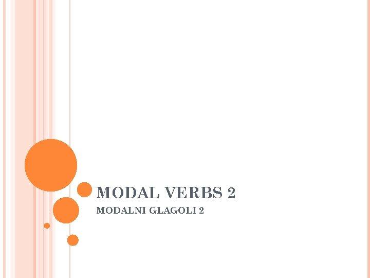 MODAL VERBS 2 MODALNI GLAGOLI 2