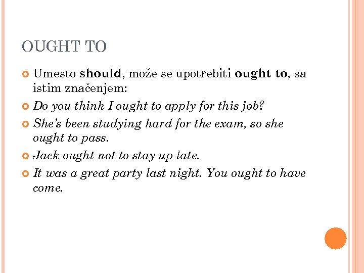 OUGHT TO Umesto should, može se upotrebiti ought to, sa istim značenjem: Do you