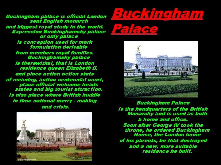 Buckingham palace is official London seat English monarch and biggest royal study in the