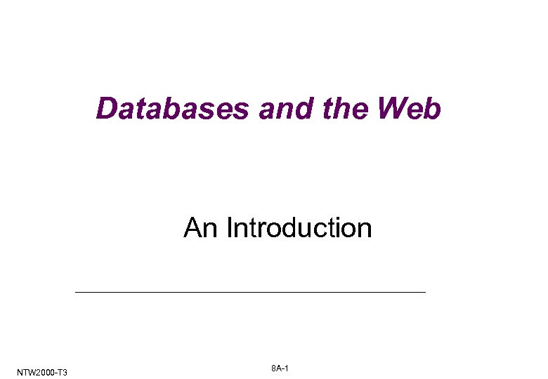 Databases and the Web An Introduction NTW 2000 -T 3 8 A-1