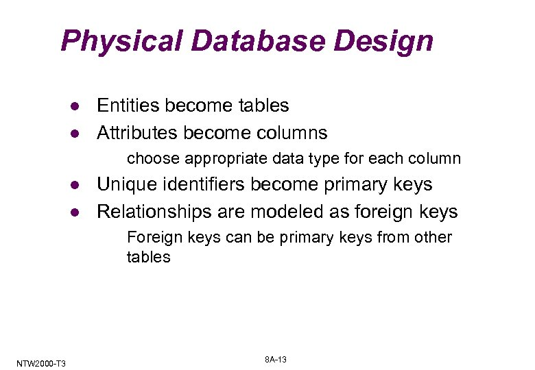 Physical Database Design l l Entities become tables Attributes become columns choose appropriate data