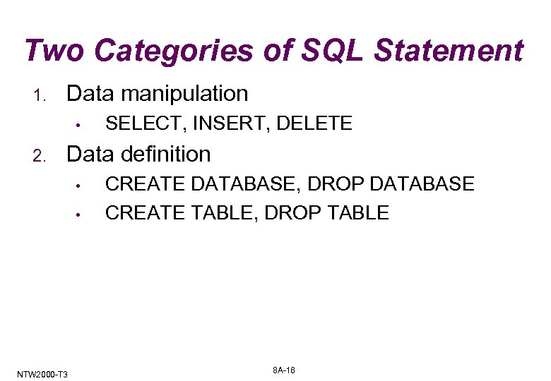Two Categories of SQL Statement 1. Data manipulation • 2. SELECT, INSERT, DELETE Data
