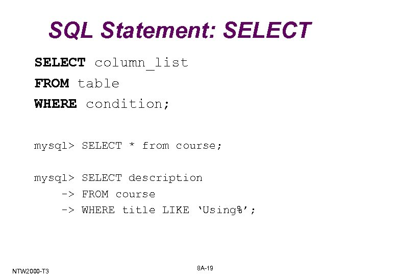 SQL Statement: SELECT column_list FROM table WHERE condition; mysql> SELECT * from course; mysql>