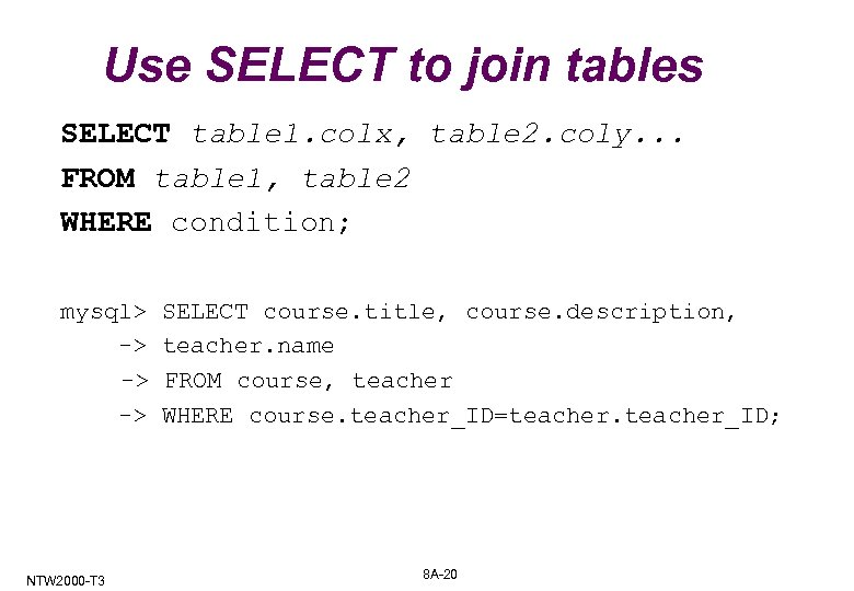 Use SELECT to join tables SELECT table 1. colx, table 2. coly. . .