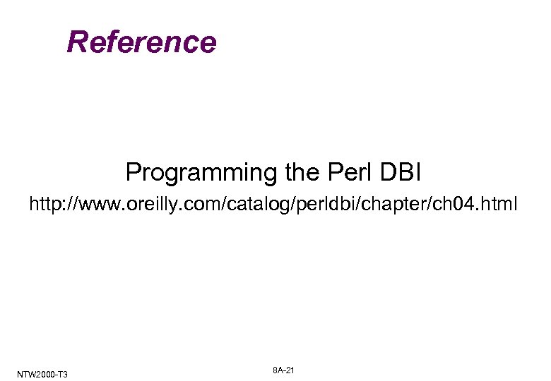 Reference Programming the Perl DBI http: //www. oreilly. com/catalog/perldbi/chapter/ch 04. html NTW 2000 -T