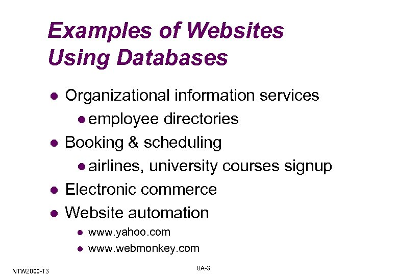 Examples of Websites Using Databases l l Organizational information services l employee directories Booking
