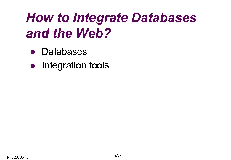 How to Integrate Databases and the Web? l l NTW 2000 -T 3 Databases