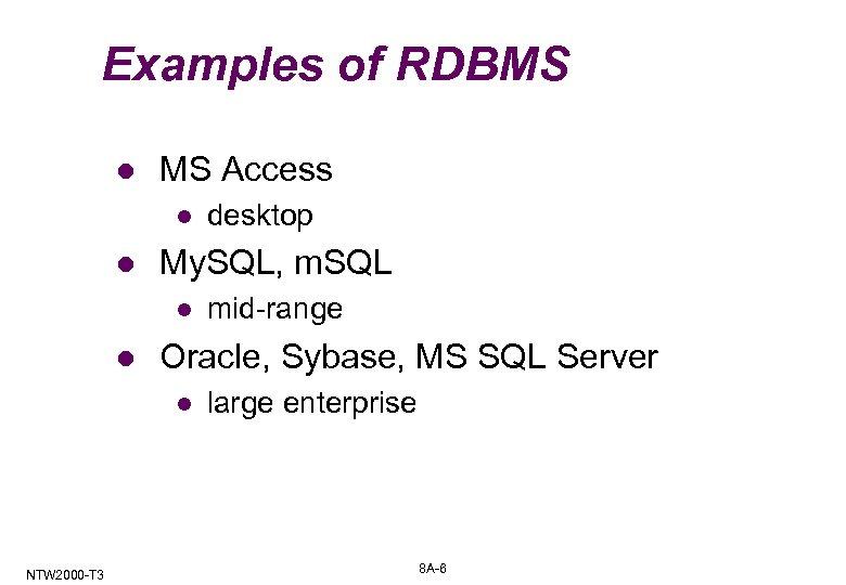 Examples of RDBMS l MS Access l l My. SQL, m. SQL l l
