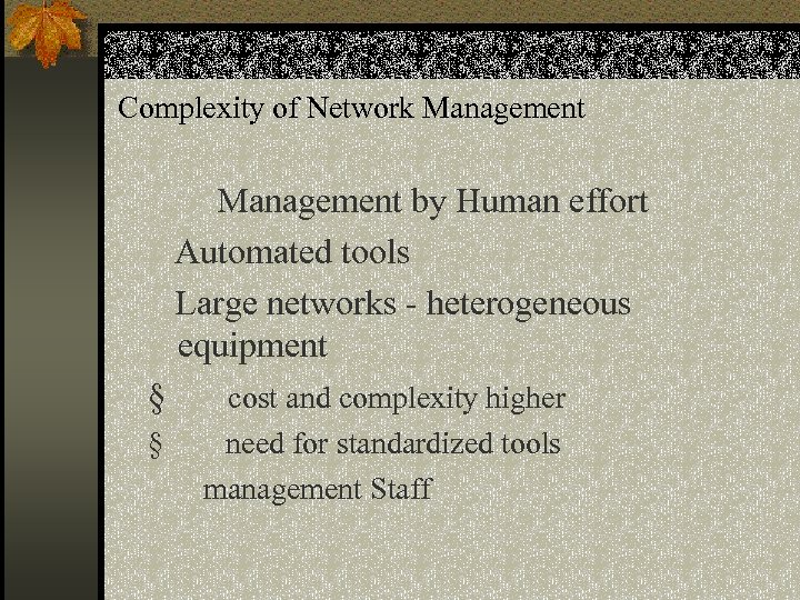 Complexity of Network Management by Human effort Automated tools Large networks - heterogeneous equipment