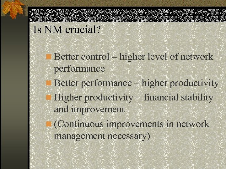 Is NM crucial? n Better control – higher level of network performance n Better