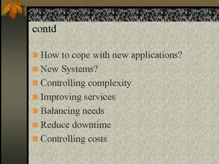 contd n How to cope with new applications? n New Systems? n Controlling complexity