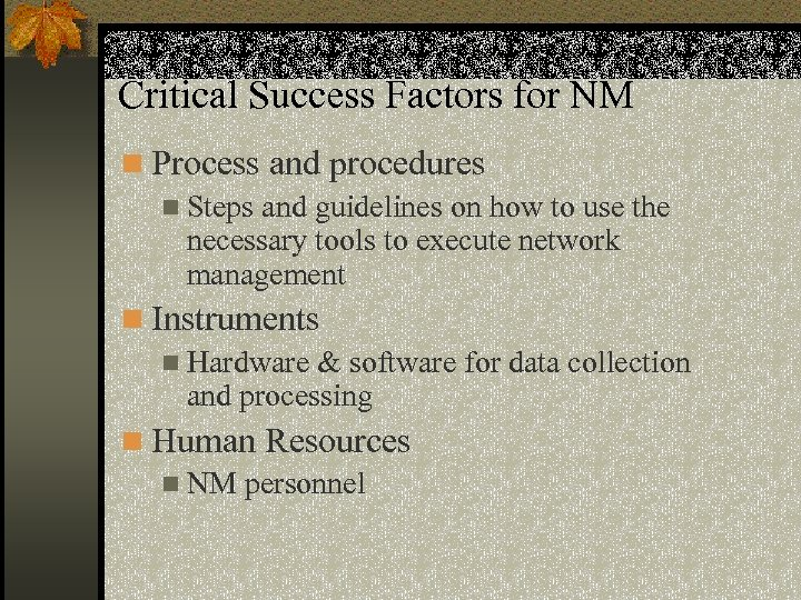 Critical Success Factors for NM n Process and procedures n Steps and guidelines on