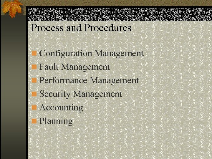 Process and Procedures n Configuration Management n Fault Management n Performance Management n Security