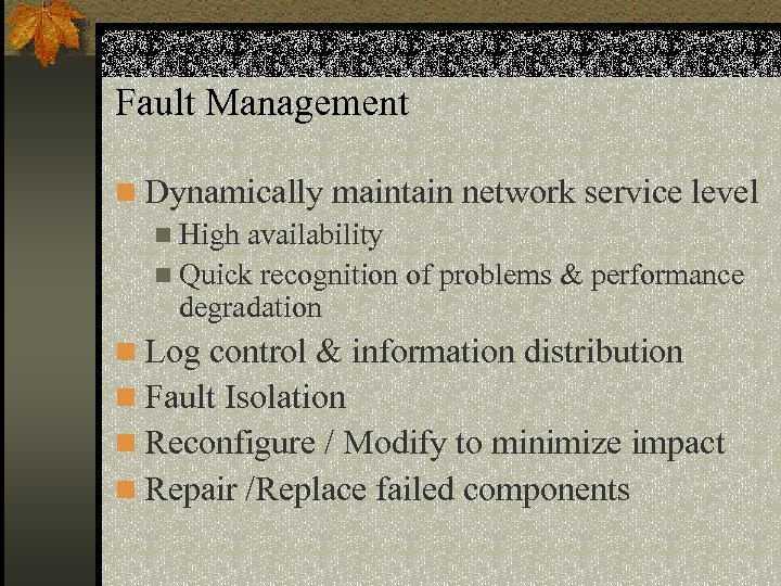 Fault Management n Dynamically maintain network service level n High availability n Quick recognition