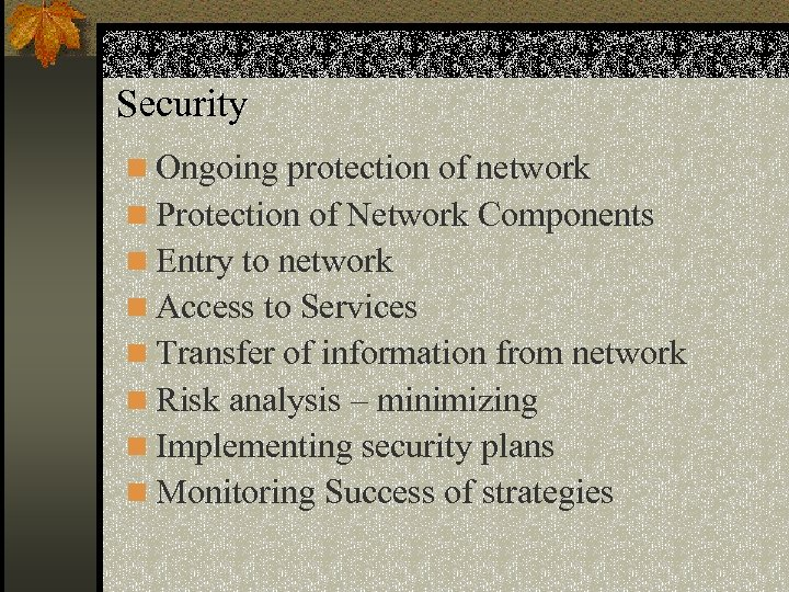 Security n Ongoing protection of network n Protection of Network Components n Entry to